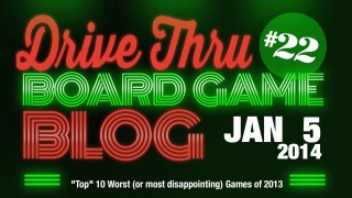 "Drive Thru Board Game Blog #22 – ""Top"" 10 Worst (or most disappointing) Games of 2013"
