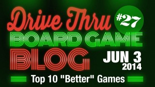 "Drive Thru Board Game Blog #27 – Top 10 ""Better"" Games"