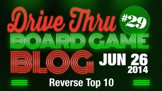 "Drive Thru Board Game Blog #29 – ""Reverse Top 10"""