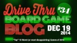 "Drive Thru Board Game Blog #34 – ""Top"" 10 Worst (or most disappointing) Games of 2014"