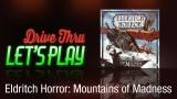 Drive Thru Eldritch Horror with Mountains of Madness