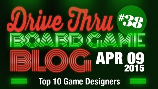"Drive Thru Board Game Blog #38 – ""Top 10 Game Designers"""