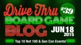"Drive Thru Board Game Blog #39 – ""Top 10 Not 100 & Gen Con Events!"""