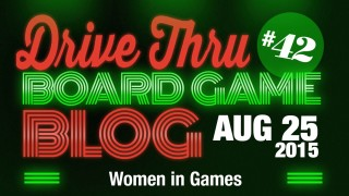 "Drive Thru Board Game Blog #42 – ""Women in Games"""