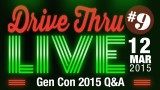 """Drive Thru Live #9 – """"Gen Con 2015 Q&A"""""""