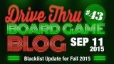 "Drive Thru Board Game Blog #43 – ""Blacklist Update for Fall 2015"""