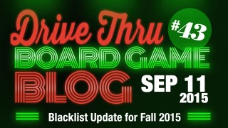 "Drive Thru Board Game Blog #43 – ""Blacklist Update for Fall 2015"""