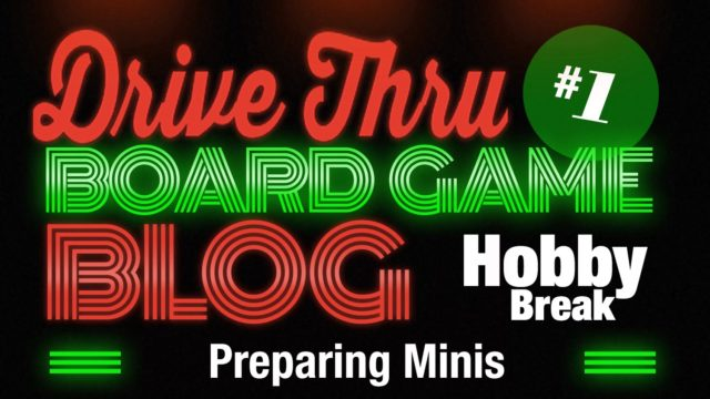 Hobby Break #1 – Preparing Minis