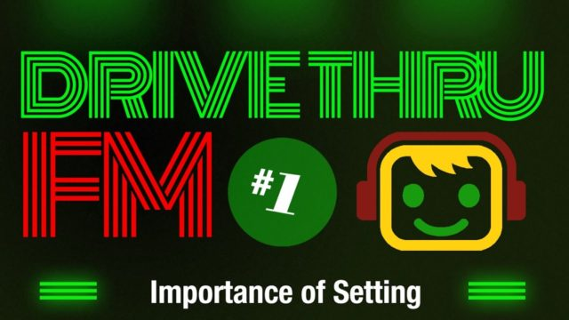 Drive Thru FM #1 – Importance of Setting