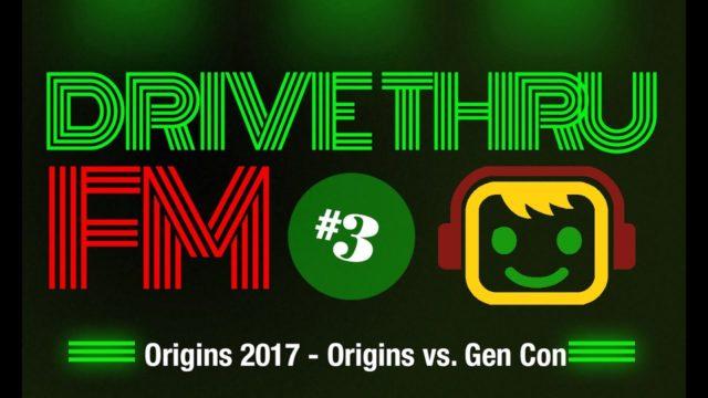 Drive Thru FM #3 – Origins 2017 – Origins vs. Gen Con