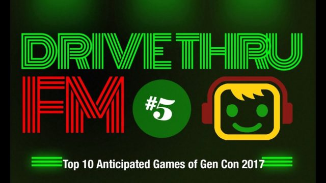 Drive Thru FM #5 – Top 10 Anticipated Games of Gen Con 2017